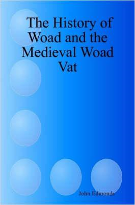 History of Woad and the Medieval Woad Vat (BOK)