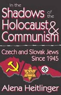 In the Shadows of the Holocaust and Communism: Czech and Slovak Jews Since 1945 (BOK)