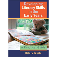 Developing Literacy Skills in the Early Years: A Practical Guide (BOK)