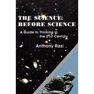 The Science Before Science: A Guide to Thinking in the 21st Century (BOK)