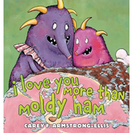 I Love You More Than Moldy Ham (BOK)
