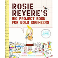 Rosie Revere's Big Project Book for Bold Engineers (BOK)