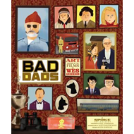 Wes Anderson Collection: Bad Dads: Art Inspired by the Films (BOK)