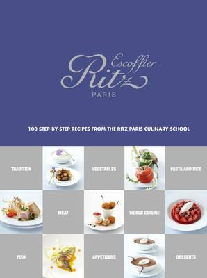 Ecole Ritz Escoffier, Paris: 100 Step-by-Step Recipes from t (BOK)