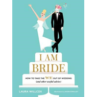 I AM BRIDE: How to Take the WE Out of Wedding, and Other Use (BOK)