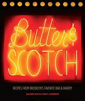 Butter & Scotch: Recipes from Brooklyn's Favorite Bar and Ba (BOK)