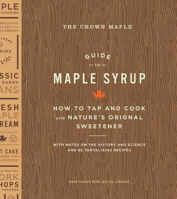 Crown Maple Guide to Maple Syrup: How to Tap and Cook with N (BOK)