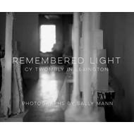 Remembered Light: Cy Twombly in Lexington (BOK)