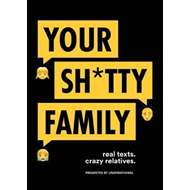 Your Sh*tty Family: Real Texts. Crazy Relatives. (BOK)