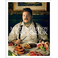 Matty Matheson: A Cookbook (BOK)