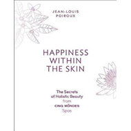 Happiness Within The Skin: The Secrets of Beauty by the Foun (BOK)