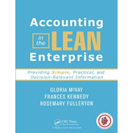 Accounting in the Lean Enterprise: Providing Simple, Practical, and Decision-Relevant Information (BOK)