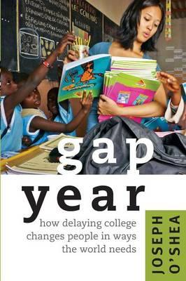 Gap Year: How Delaying College Changes People in Ways the World Needs (BOK)