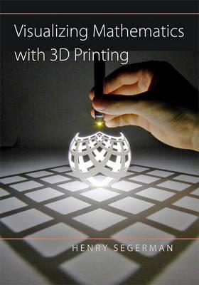Visualizing Mathematics with 3D Printing (BOK)