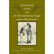 Great Stink of Paris and the Nineteenth-Century Struggle aga (BOK)
