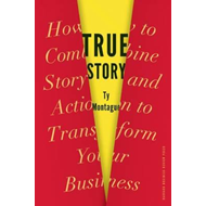 True Story: How to Combine Story and Action to Transform Your Business (BOK)