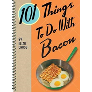 101 Things to Do with Bacon (BOK)