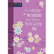 One Year Devotional: Its a Good Morning Just Because You Lov (BOK)