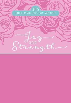 Joy and Strength: 365 Daily Devotions for Mothers (BOK)