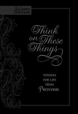Think on These Things: Wisdom for Life from Proverbs (BOK)