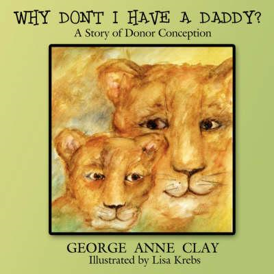 Why Don't I Have a Daddy?: A Story of Donor Conception (BOK)