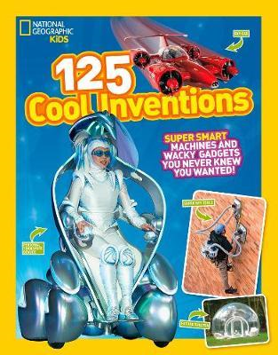 125 Cool Inventions - Supersmart Machines and Wacky Gadgets You Never Knew You Wanted! (BOK)
