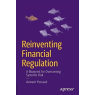 Reinventing Financial Regulation: A New Framework for Taming (BOK)