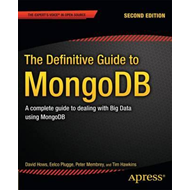 The Definitive Guide to MongoDB: a Complete Guide to Dealing with Big Data Using MongoDB (BOK)
