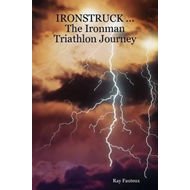 IRONSTRUCK ... The Ironman Triathlon Journey (BOK)