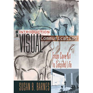 An Introduction to Visual Communication: from Cave Art to Second Life (BOK)