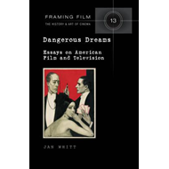 Dangerous Dreams: Essays on American Film and Television (BOK)