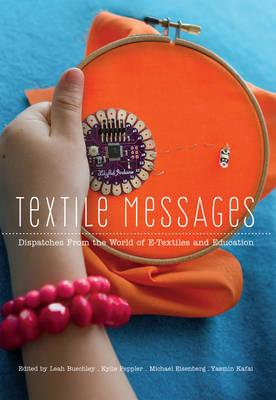 Textile Messages: Dispatches From the World of e-Textiles and Education (BOK)