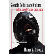 Zombie Politics and Culture in the Age of Casino Capitalism (BOK)