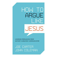 How to Argue Like Jesus: Learning Persuasion from History's Greatest Communicator (BOK)