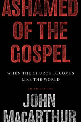 Ashamed of the Gospel: When the Church Becomes Like the World (BOK)