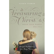 Treasuring Christ When Your Hands are Full (BOK)