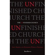 The Unfinished Church: God's Broken and Redeemed Work-In-Progress (BOK)