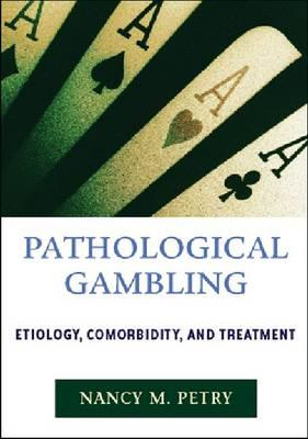 Pathological Gambling: Etiology, Comorbidity, and Treatment (BOK)