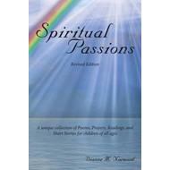 Spiritual Passions: A Unique Collection of Poems, Prayers, Readings, and Short Stories for Children (BOK)