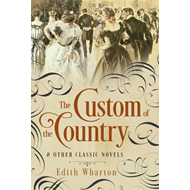 Custom of the Country and Other Classic Novels (BOK)