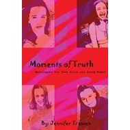 Moments of Truth: Monologues for Teen Girls and Young Women (BOK)