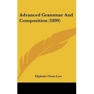 Advanced Grammar and Composition (1899) (BOK)