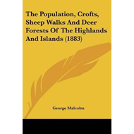 Population, Crofts, Sheep Walks and Deer Forests of the High (BOK)
