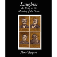 Laughter an Essay on the Meaning of the Comic (BOK)