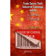 Trade Secret Theft, Industrial Espionage, and the China Thre (BOK)