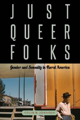 Just Queer Folks: Gender and Sexuality in Rural America (BOK)