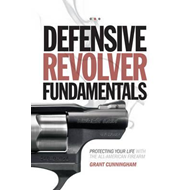 Defensive Revolver Fundamentals: Protecting Your Life with the All-American Firearm (BOK)