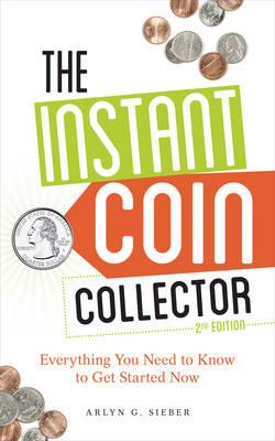 The Instant Coin Collector: Everything You Need to Know to Get Started Now (BOK)