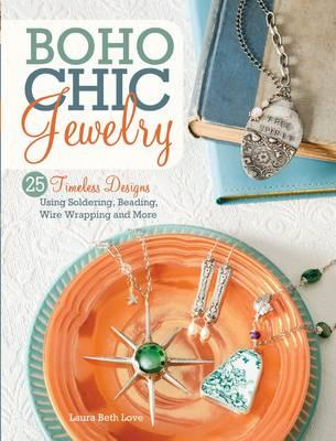 BoHo Chic Jewelry: 25 Timeless Designs Using Soldering, Beading, Wire Wrapping and More (BOK)