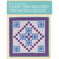 Quilt Essentials - 5 Easy Trip Around the World Quilts (BOK)